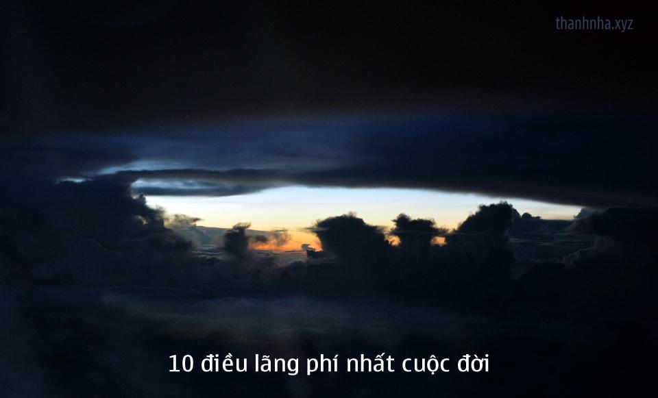 10 điều lãng phí nhất cuộc đời