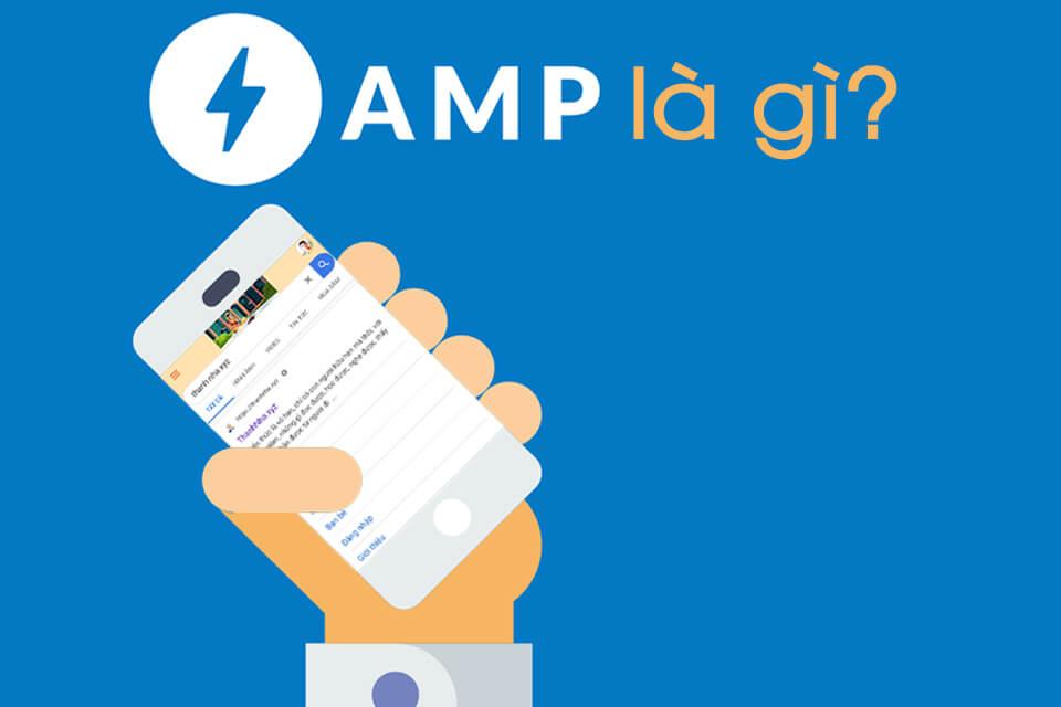 Tất tần tật về AMP: AMP là gì? Có cần phải làm phiên bản AMP cho website?
