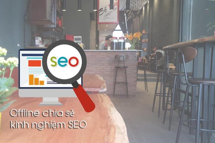 Offline chia sẻ kinh nghiệm SEO